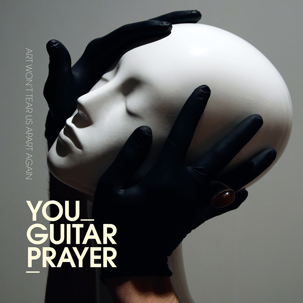 You Guitarprayer / Art Won´t Tear Us Apart Again